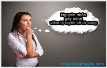 Nguyên nhân gây bệnh viêm lộ tuyến cổ tử cung tphcm